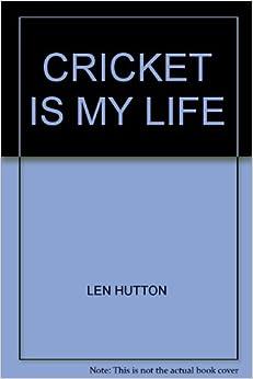 Cricket is my life: LEN HUTTON: Amazon.com: Books