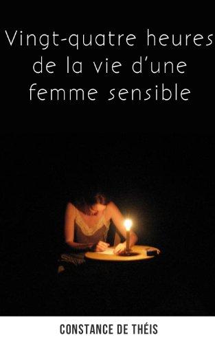 Constance de Théis - Vingt-quatre heures de la vie d'une femme sensible (French Edition)