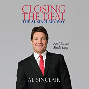 Closing the Deal: The Al Sinclair Way: Real Estate Made Easy | [Al Sinclair]
