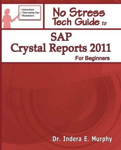 Sap Crystal Reports 2011 For Beginners (No Stress Tech Guide)