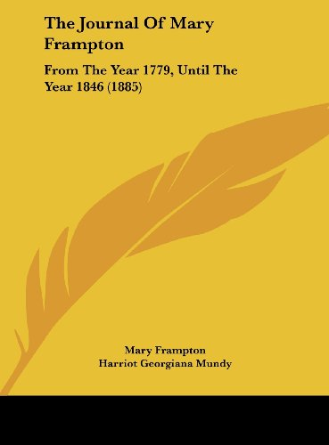 The Journal Of Mary Frampton: From The Year 1779, Until The Year 1846 (1885)
