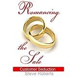 Romancing The Saleby Steve Roberts