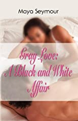 GRAY LOVE: A Black and White Affair
