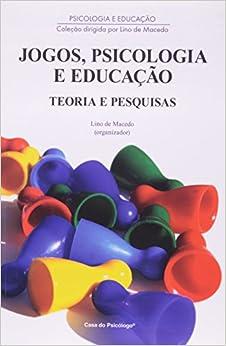 Jogos, Psicologia E Educação - Teoria E Pesquisas (Em Portuguese do