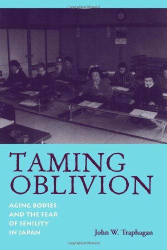 Taming Oblivion: Aging Bodies and the Fear of Senility in Japan (Suny Series in Japan in Transition)