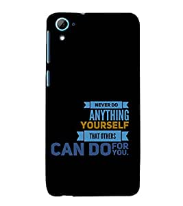 Never Do Anything Yourself 3D Hard Polycarbonate Designer Back Case Cover for HTC Desire 826::HTC Desire 826 Dual Sim::HTC Desire 826 DS (GSM + CDMA)
