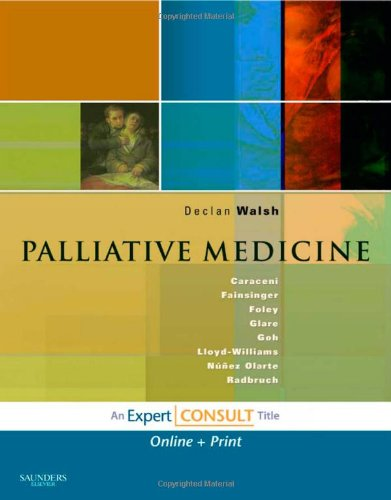 Palliative Medicine: Expert Consult: Online and Print, 1e, by T. Declan Walsh MD, Augusto T. Caraceni MD, Robin Fainsinger MD, Kathleen M.