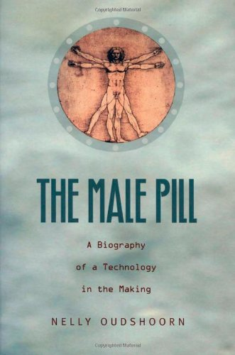 The Male Pill: A Biography of a Technology in the Making (Science and Cultural Theory)