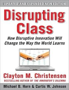 Image for Disrupting Class: How Disruptive Innovation Will Change the Way the World Learns