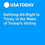 Defining Alt-Right Is Tricky in the Wake of Trump's Victory | Rick Jervis