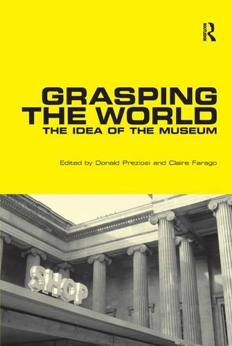 Grasping the World: The Idea of the Museum (Histories of Vision) (Histories of Vision)