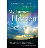 By Marvin J. Besteman My Journey to Heaven: What I Saw and How It Changed My Life (Original)