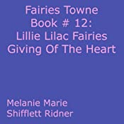 Lillie Lilac Fairies Giving Of The Heart: Fairies Towne Book # 12 | [Melanie Marie Shifflett Ridner]