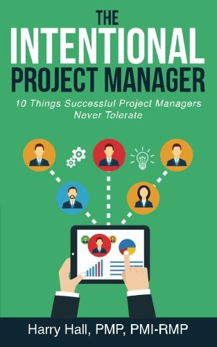 The Intentional Project Manager: 10 Things Successful Project Manager Never Tolerate