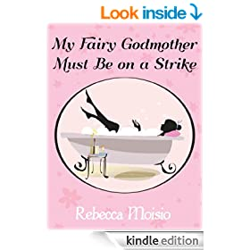 My Fairy Godmother Must Be on a Strike: A Romantic Comedy