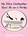 My Fairy Godmother Must Be on a Strike: A Romantic Comedy (English Edition)