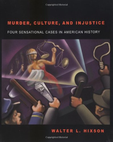 Murder, Culture, and Injustice: Four Sensational Cases in American History.