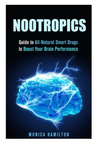 Nootropics: Guide to All-Natural Smart Drugs to Boost Your Brain Performance (Boost IQ Level)