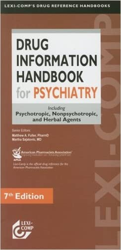 Drug Information Handbook for Psychiatry: Including Psychotropic, Nonpsychotropic, and Herbal Agents written by Matthew A. Fuller