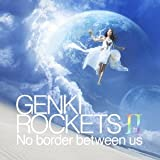 GENKI ROCKETS ?-No border between us-