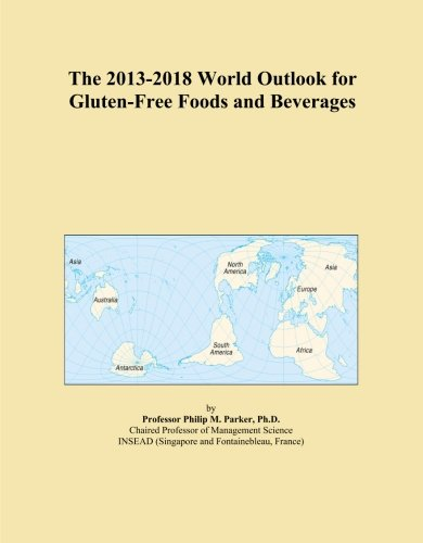 The 2013-2018 World Outlook for Gluten-Free Foods and Beverages by Icon Group International