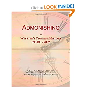 Admonishing: Webster's Timeline History, 393 BC - 2007 Icon Group International