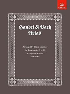 Handel Bach Arias Arranged For Trumpet In D Or E Flat Or Soprano Cornet from ABRSM