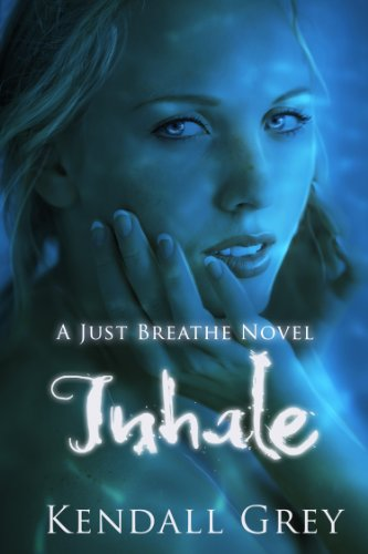 Inhale (A Just Breathe Novel) by Kendall Grey