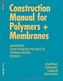 Construction Manual for Polymers + Membranes: Materials and Semi-finished Products, Form Finding and Construction