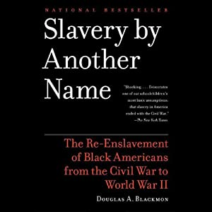 Slavery by Another Name: The Re-Enslavement of Black Americans from the Civil War to World War II | [Douglas A. Blackmon]