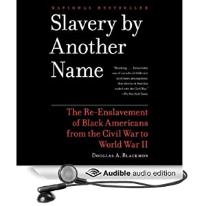 The Re-Enslavement of Black Americans from the Civil War to World War II - Douglas A. Blackmon