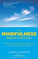 Mindfulness Breakthrough: The Revolutionary Approach to Dealing with Stress, Anxiety and Depression