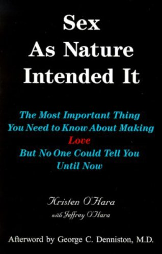Sex As Nature Intended It: The Most Important Thing You Need to Know About Making Love, But No One Could Tell You Until Now (2nd Edition)