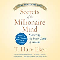 Secrets of the Millionaire Mind: Mastering the Inner Game of Wealth (       ABRIDGED) by T. Harv Eker Narrated by T. Harv Eker