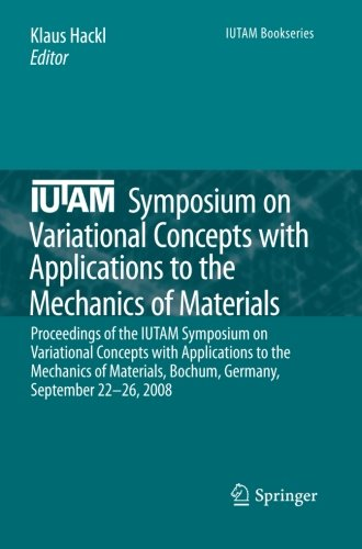 IUTAM Symposium on Variational Concepts with Applications to the Mechanics of Materials: Proceedings of the IUTAM Symposium on Variational Concepts ... September 22-26, 2008 (IUTAM Bookseries)