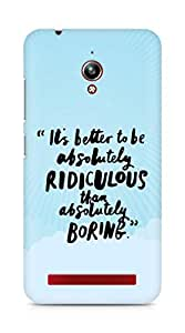 AMEZ its better to be absolutely ridiculous than boring Back Cover For Asus Zenfone Go ZC500TG