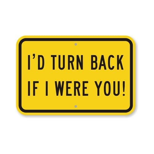 Amazon.com: I'D Turn Back If I Were You!, Heavy-Duty Aluminum Sign, 18