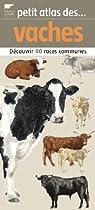 Petit atlas des vaches : 40 Races à découvrir et identifier
