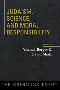 Judaism, Science, and Moral Responsibility (The Orthodox Forum Series) Yitzhak Berger, David Shatz, Rivkah Teitz Blau and Shalom Carmy