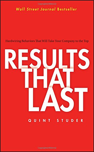 Results That Last: Hardwiring Behaviors That Will Take Your Company to the Top [Studer, Quint] (Tapa Dura)