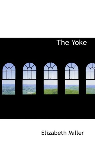 The Yoke: A Romance of the Days when the Lord Redeemed the C