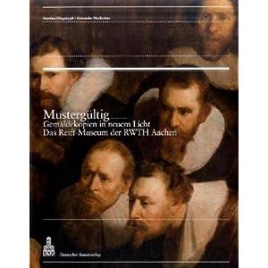 Mustergültig: Gemäldekopien in neuem Licht. Das Reiff-Museum der RWTH Aachen