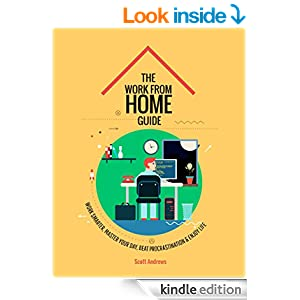 The Work From Home Guide: Work Smarter, Master Your Day, Beat Procrastination and Enjoy Life