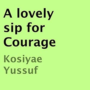 A Lovely Sip for Courage | [Kosiyae Yussuf]