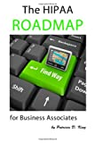 The HIPAA Roadmap for Business Associates: A step-by-step guide to HIPAA/HITECH compliance