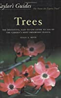 Taylor&#39;s Guide to Trees: The Definitive, Easy-to-use Guide to 200 of the Garden&#39;s Most Important Plants (Taylor&#39;s Guides)