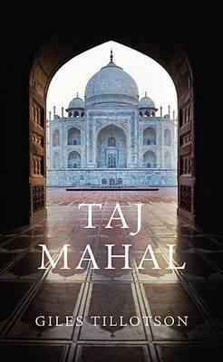 taj-mahal-by-giles-tillotson-published-november-2012