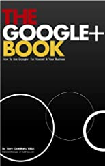 The Google+ Book: How To Use Google Plus For Yourself &amp; Your Business