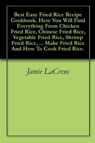 Best Easy Fried Rice Recipe Cookbook. Here You Will Find Everything From Chicken Fried Rice, Chinese Fried Rice, Vegetable Fried Rice, Shrimp Fried Rice, ... Make Fried Rice And How To Cook Fried Rice.