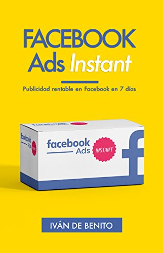 Facebook Ads Instant: Publicidad rentable en Facebook en 7 días (Incluye Actualizaciones de por Vida)